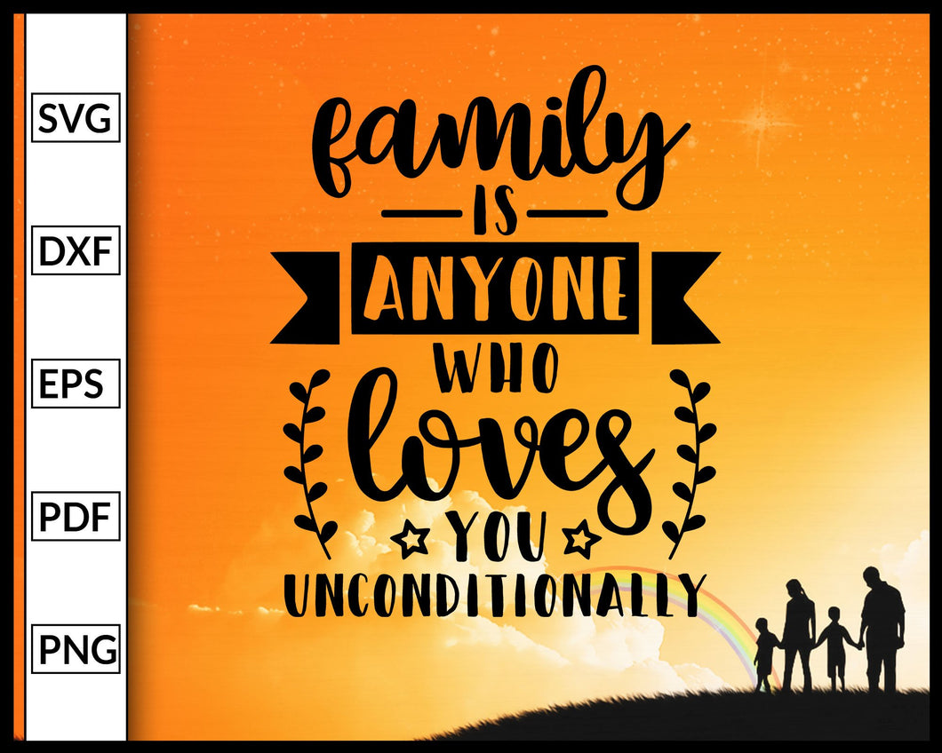 Family Is Anyone Who Loves You Unconditionally Svg Inspirational Quotes Svg Family Quotes Svg Cut File For Cricut Silhouette