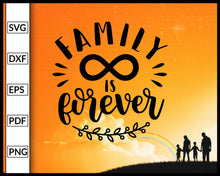 Load image into Gallery viewer, Family Is Forever Svg Inspirational Quotes Svg Family Quotes Svg Cut File For Cricut Silhouette eps png dxf Printable Files