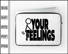Load image into Gallery viewer, Adult Humor svg, F*ck Your Feelings svg, Stick Figure svg, Funny Adult svg, cut file for cricut eps png dxf silhouette printable files