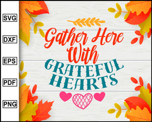 Gather Here With Grateful Hearts svg, Thanksgiving svg, Fall svg file, Autumn svg, svg cut file, Printable Files