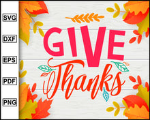 Load image into Gallery viewer, Give Thanks svg, Thanksgiving svg, Fall svg file, Autumn svg, svg cut file, Printable Files