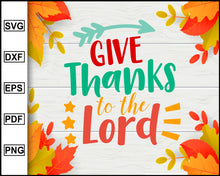 Load image into Gallery viewer, Give Thanks To The Lord svg, Thanksgiving svg, Fall svg file, Autumn svg, svg cut file, Printable Files