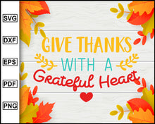 Load image into Gallery viewer, Give Thanks With A Grateful Heart svg, Thanksgiving svg, Fall svg file, Autumn svg, svg cut file, Printable Files