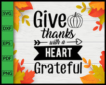 Load image into Gallery viewer, Give Thanks with a Grateful Heart Svg Thanksgiving Svg Fall Svg Autumn Quotes Svg Cut File For Cricut Silhouette eps png dxf Printable Files