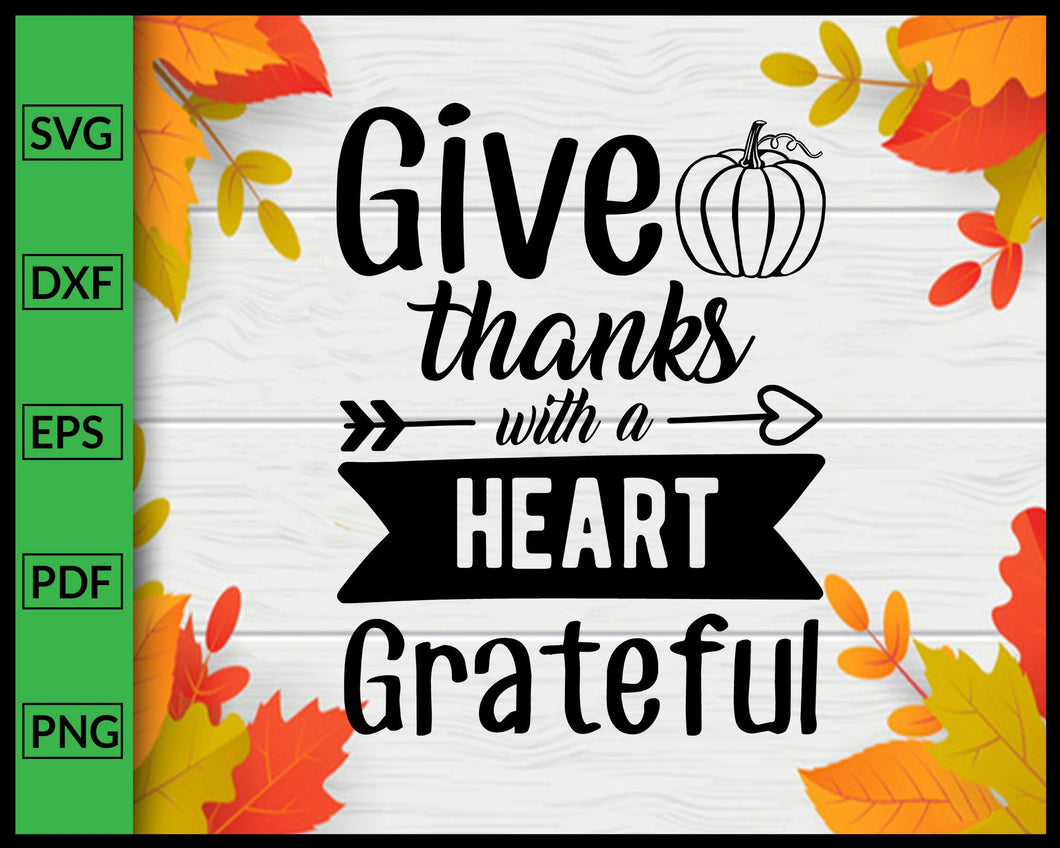 Give Thanks with a Grateful Heart Svg Thanksgiving Svg Fall Svg Autumn Quotes Svg Cut File For Cricut Silhouette eps png dxf Printable Files