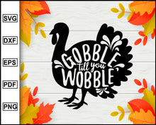 Load image into Gallery viewer, Thanksgiving Turkey svg, Turkey svg, Turkey day clipart, Gobble Til You Wobble svg, Thanksgiving svg, Fall svg file, Autumn svg, svg cut file, Printable Files