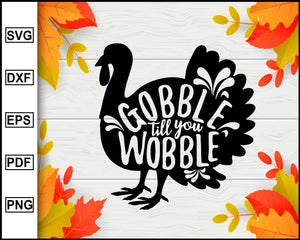 Thanksgiving Turkey svg, Turkey svg, Turkey day clipart, Gobble Til You Wobble svg, Thanksgiving svg, Fall svg file, Autumn svg, svg cut file, Printable Files
