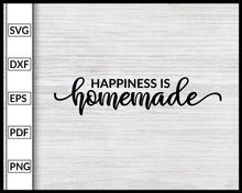 Load image into Gallery viewer, Happiness Is Homemade Svg Inspirational Quotes Svg Family Quotes Svg Cut File For Cricut Silhouette eps png dxf Printable Files