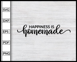 Happiness Is Homemade Svg Inspirational Quotes Svg Family Quotes Svg Cut File For Cricut Silhouette eps png dxf Printable Files