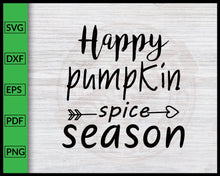 Load image into Gallery viewer, Happy Pumpkin Spice Season Svg Thanksgiving Svg Fall Svg Autumn Quotes Svg Cut File For Cricut Silhouette eps png dxf Printable Files