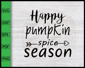 Happy Pumpkin Spice Season Svg Thanksgiving Svg Fall Svg Autumn Quotes Svg Cut File For Cricut Silhouette eps png dxf Printable Files