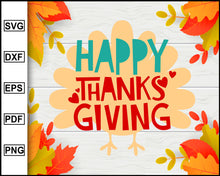 Load image into Gallery viewer, Happy Thanksgiving svg, Thanksgiving svg, Turkey day svg, Fall svg file, Autumn svg, svg cut file, Printable Files