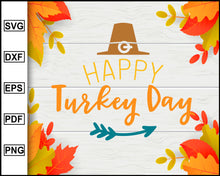 Load image into Gallery viewer, Happy Turkey Day svg, Thanksgiving svg, Turkey day svg, Fall svg file, Autumn svg, svg cut file, Printable Files