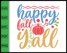 Load image into Gallery viewer, Happy Fall Y'all Svg Thanksgiving Svg Cut File For Cricut Silhouette eps png dxf Printable Files