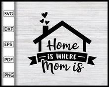 Load image into Gallery viewer, Home is Where Mom is Svg Inspirational Quotes Svg Family Quotes Svg Cut File For Cricut Silhouette eps png dxf Printable Files