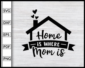 Home is Where Mom is Svg Inspirational Quotes Svg Family Quotes Svg Cut File For Cricut Silhouette eps png dxf Printable Files