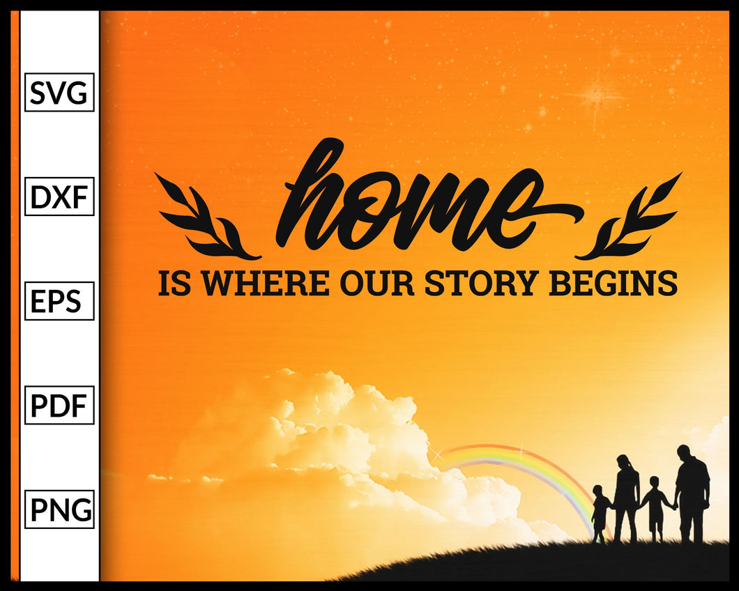 Home Is Where Our Story Begins Svg Inspirational Quotes Svg Family Quotes Svg Cut File For Cricut Silhouette eps png dxf Printable Files