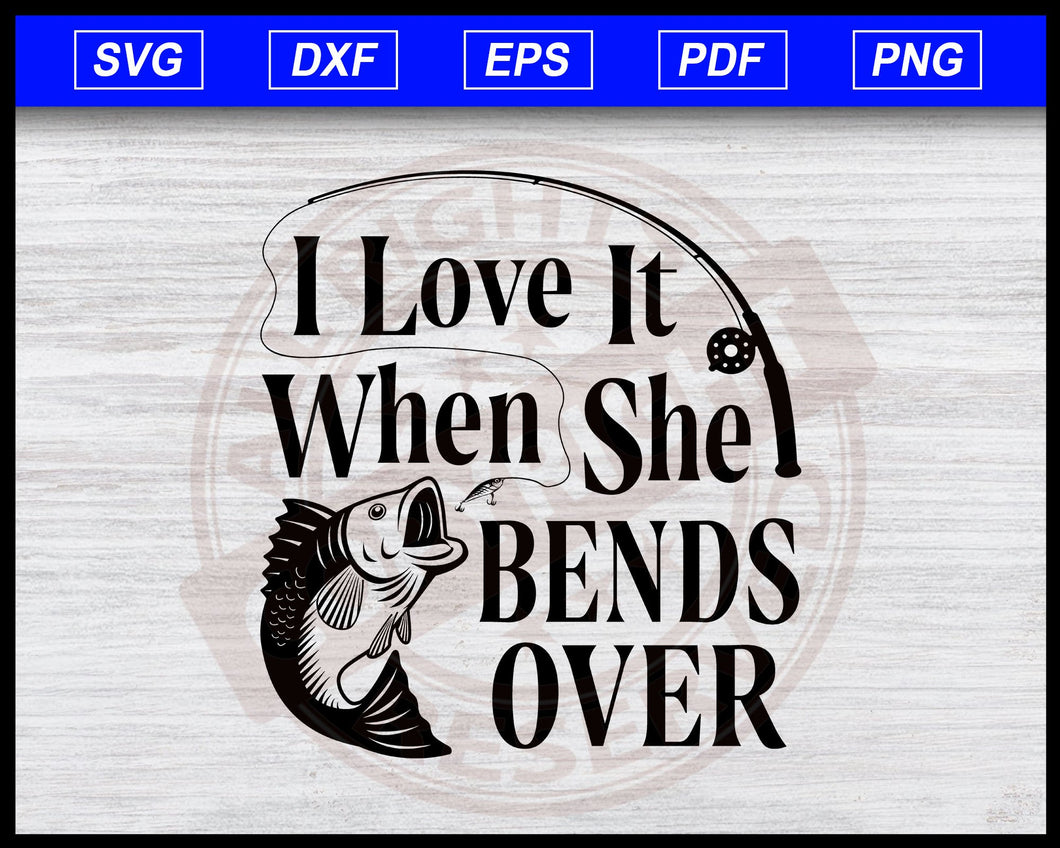 I Love It When She Bends Over Fishing svg, Bass Jumping, Funny Fishing Quotes, Fishing Sayings svg Instant Download Svg Cricut Cut Files Silhouette