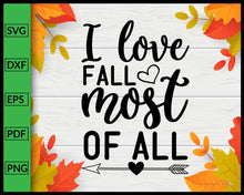 Load image into Gallery viewer, I Love Fall Most Of All Svg Thanksgiving Svg Fall Svg Autumn Quotes Svg Cut File For Cricut Silhouette eps png dxf Printable Files