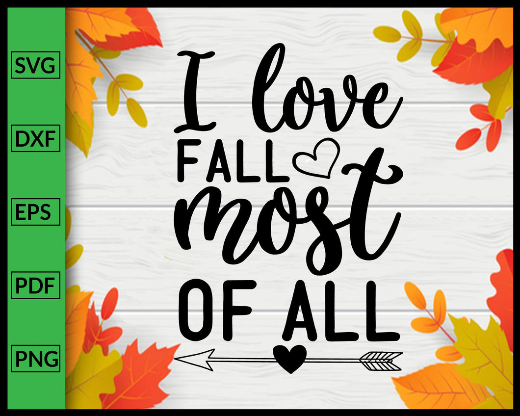 I Love Fall Most Of All Svg Thanksgiving Svg Fall Svg Autumn Quotes Svg Cut File For Cricut Silhouette eps png dxf Printable Files