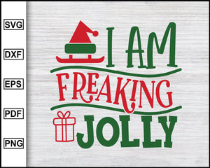 I am Freaking Joly Svg, Christmas Svg, Christmas 2020 Svg, Xmas Svg, Funny Christmas Quotes Svg, Ugly Christmas Svg eps png dxf