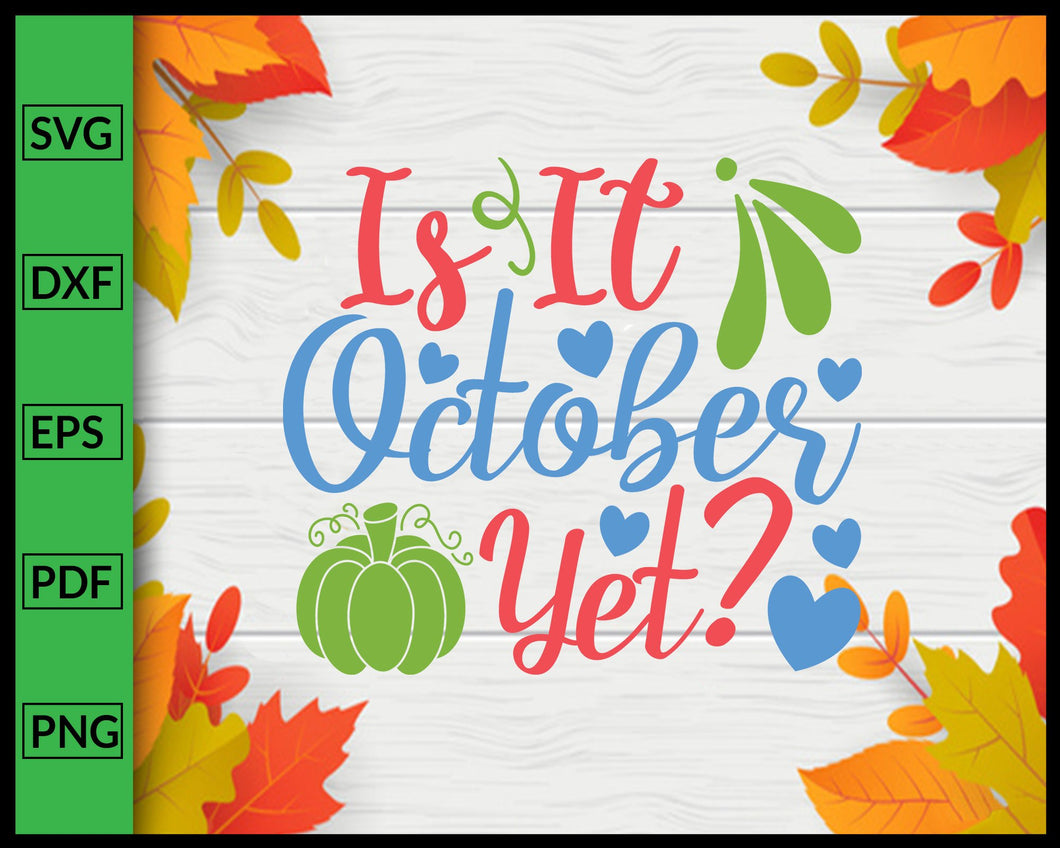 Is It October Yet Svg Thanksgiving Svg Cut File For Cricut Silhouette eps png dxf Printable Files
