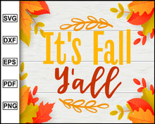 Load image into Gallery viewer, It's Fall Y'all svg, Thanksgiving svg, Turkey day svg, Fall svg file, Autumn svg, svg cut file, Printable Files