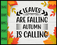 Load image into Gallery viewer, Leaves Are Falling Autumn is Calling Svg Thanksgiving Svg Cut File For Cricut Silhouette eps png dxf Printable Files