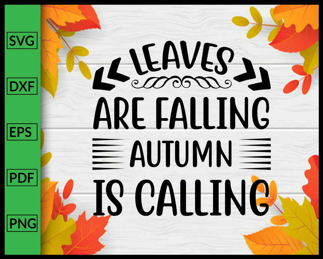 Leaves Are Falling Autumn is Calling Svg Thanksgiving Svg Cut File For Cricut Silhouette eps png dxf Printable Files