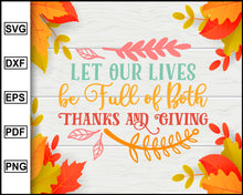 Load image into Gallery viewer, Let Our Lives be Full of Both Thanks svg, Thanksgiving svg, Turkey day svg, Fall svg file, Autumn svg, svg cut file, Printable Files