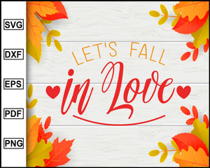 Let's Fall in Love svg, Thanksgiving svg, Turkey day svg, Fall svg file, Autumn svg, svg cut file, Printable Files