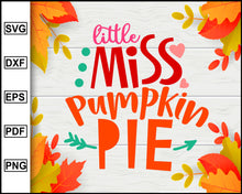 Load image into Gallery viewer, Little Miss Pumpkin Pie svg, Thanksgiving svg, Turkey day svg, Fall svg file, Autumn svg, svg cut file, Printable Files