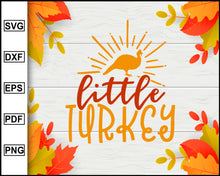 Load image into Gallery viewer, Little Turkey svg, Thanksgiving svg, Turkey day svg, Fall svg file, Autumn svg, svg cut file, Printable Files
