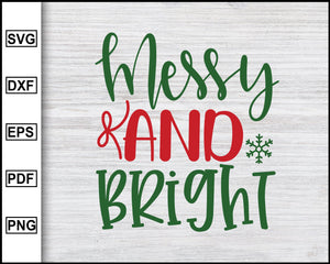 Messy And Bright Svg, Christmas Svg, Christmas 2020 Svg, Xmas Svg, Funny Christmas Quotes Svg, Ugly Christmas Svg eps png dxf