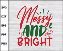 Load image into Gallery viewer, Messy And Bright Svg, Christmas Svg, Christmas 2020 Svg, Xmas Svg, Funny Christmas Quotes Svg, Ugly Christmas Svg eps png dxf
