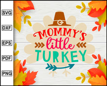 Load image into Gallery viewer, Mommy's Little Turkey svg, Thanksgiving svg, Turkey day svg, Fall svg file, Autumn svg, svg cut file, Printable Files