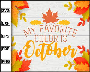 My Favorite Color Is October svg, Thanksgiving svg, Turkey day svg, Fall svg file, Autumn svg, svg cut file, Printable Files