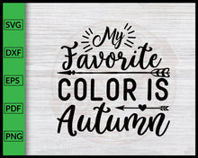 Load image into Gallery viewer, My Favorite Color Is Autumn Svg Thanksgiving Svg Cut File For Cricut Silhouette eps png dxf Printable Files