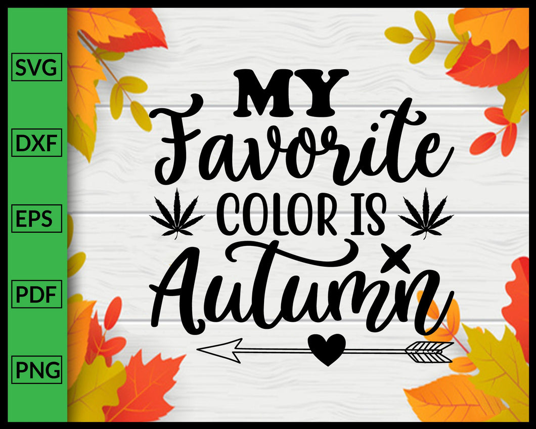 My Favorite Color is Autumn Svg Thanksgiving Svg Cut File For Cricut Silhouette eps png dxf Printable Files