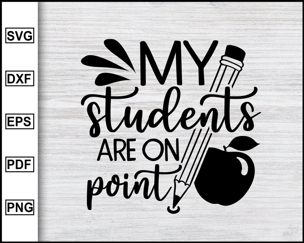 My Students Are On Point Svg, School Svg, Graduation Svg, Teachers Svg, Teacher Quotes Svg, eps png dxf Printable Files