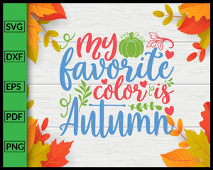 My Favorite Color Is Autumn Svg Thanksgiving Svg Cut File For Cricut S Editablesvgfile