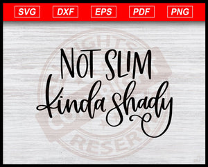 Not Slim Kinda Shady Svg Funny Svg Sarcastic Svg Humorous Svg Funny Quotes Svg eps png dxf Printable Files