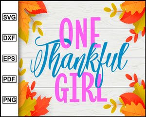One Thankful Girl svg, Thanksgiving svg, Turkey day svg, Fall svg file, Autumn svg, svg cut file, Printable Files