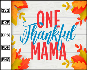 One Thankful Mama svg, Thanksgiving svg, Turkey day svg, Fall svg file, Autumn svg, svg cut file, Printable Files
