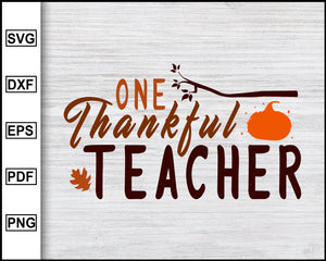 One Thankful Teacher Svg, Thanksgiving Svg, School Svg, Graduation Svg, Teachers Svg, Teacher Quotes Svg, eps png dxf Printable Files