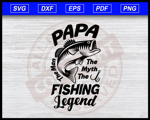 Papa The Man The Myth The Fishing Legend SVG Files, Dad Fishing SVG Files, Dad Fishing Legends, Dad Fishing Legend SVG Files Instant Download Svg Cricut Cut Files Silhouette