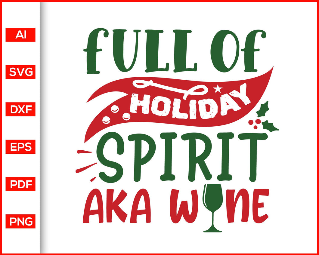 Full of holiday spirit aka wine svg, Christmas Svg, Christmas quotes svg, Christmas celebration, svg files for cricut, eps, png, dxf, silhouette cameo