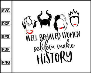 Well behaved women seldom make history svg, Disney villain svg, Ursula svg, Maleficent svg, Evil queen svg, Funny svg, Disney SVG, Quote svg