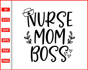 Nurse Mom Boss svg, Nurse Life svg, nurse assistant svg, nurse gifts, nurse shirt, nurse svg, essential worker svg, svg files for cricut, eps, png, dxf, silhouette cameo