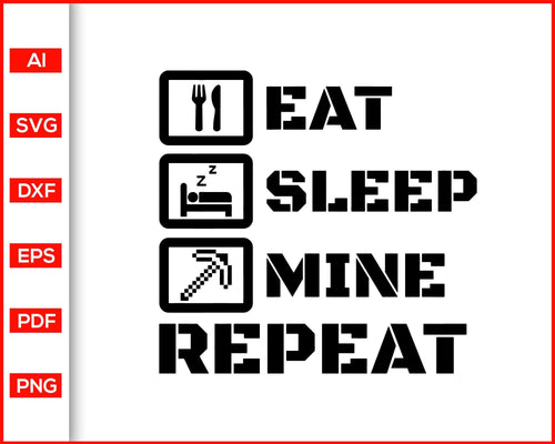 Eat sleep mine repeat svg, minecraft svg, gaming shirts svg, gamer shirts svg, svg files for cricut, eps, png, dxf, silhouette cameo